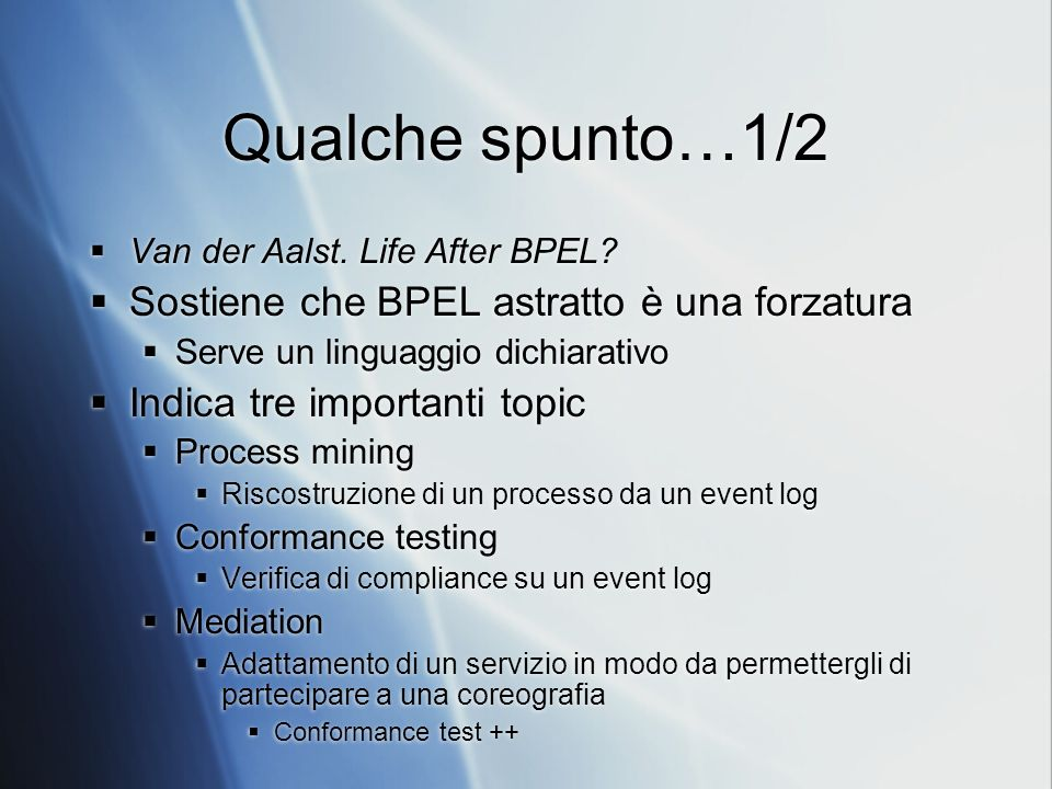 Qualche spunto…1/2 Van der Aalst.Life After BPEL.