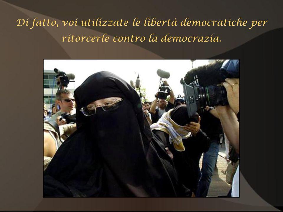 Di fatto, voi utilizzate le libertà democratiche per ritorcerle contro la democrazia.