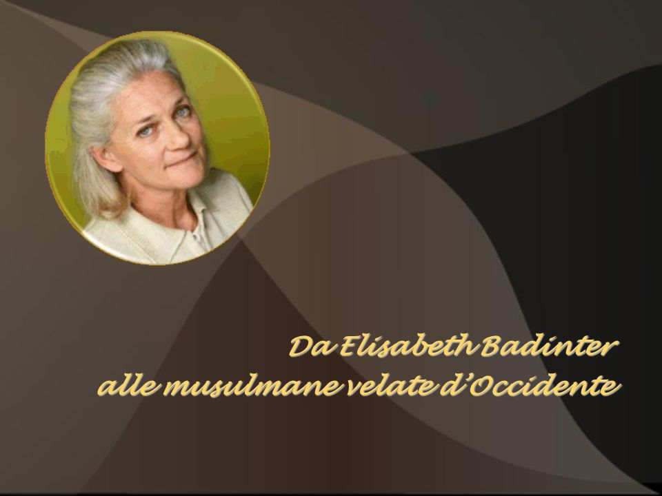 Da Elisabeth Badinter alle musulmane velate dOccidente