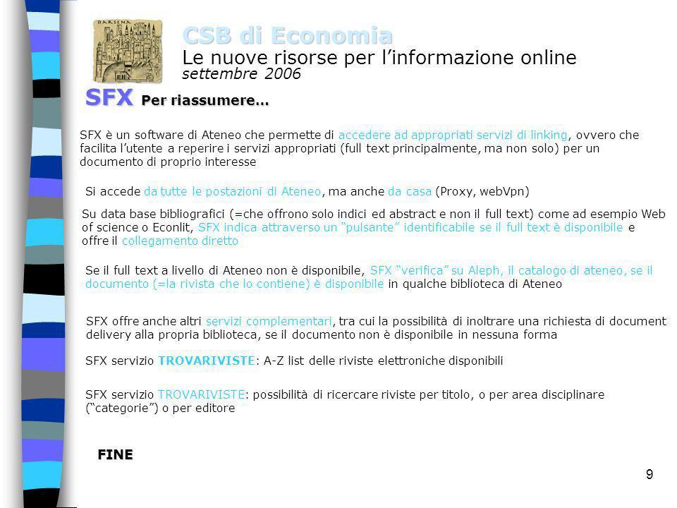 8 CSB di Economia Le nuove risorse per linformazione online settembre 2006 SFX Trova riviste http://www.trovariviste.unige.it La modalità TROVA permet