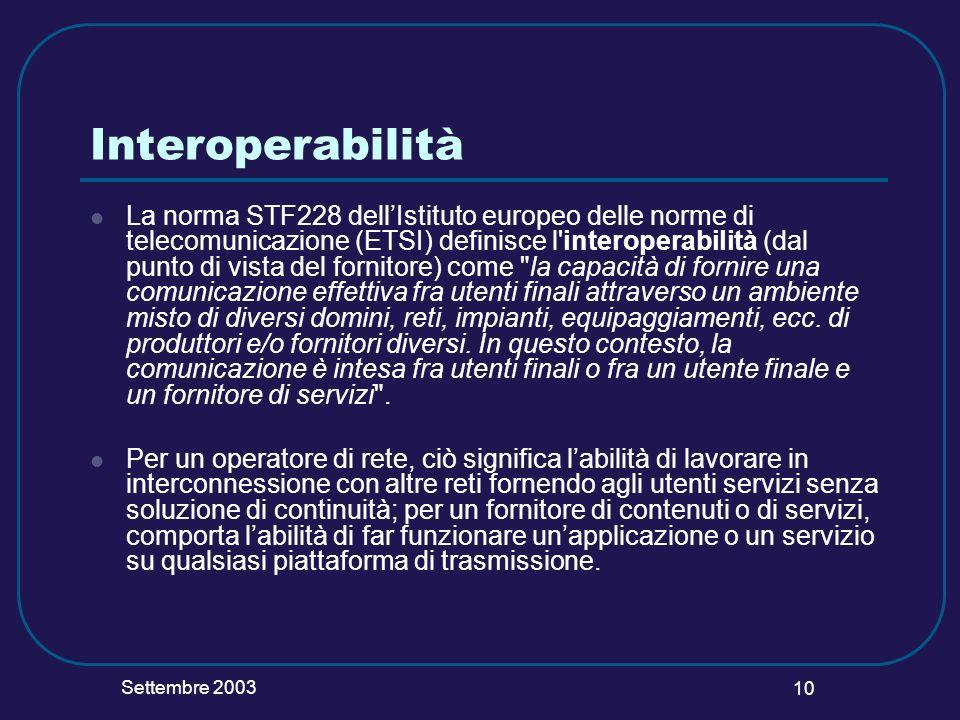 Settembre 2003 10 Interoperabilità La norma STF228 dellIstituto europeo delle norme di telecomunicazione (ETSI) definisce l'interoperabilità (dal punt