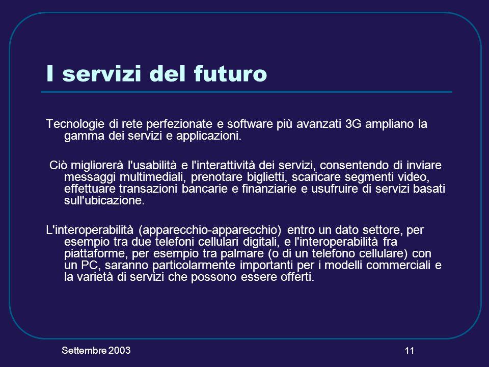 Settembre 2003 11 I servizi del futuro Tecnologie di rete perfezionate e software più avanzati 3G ampliano la gamma dei servizi e applicazioni. Ciò mi