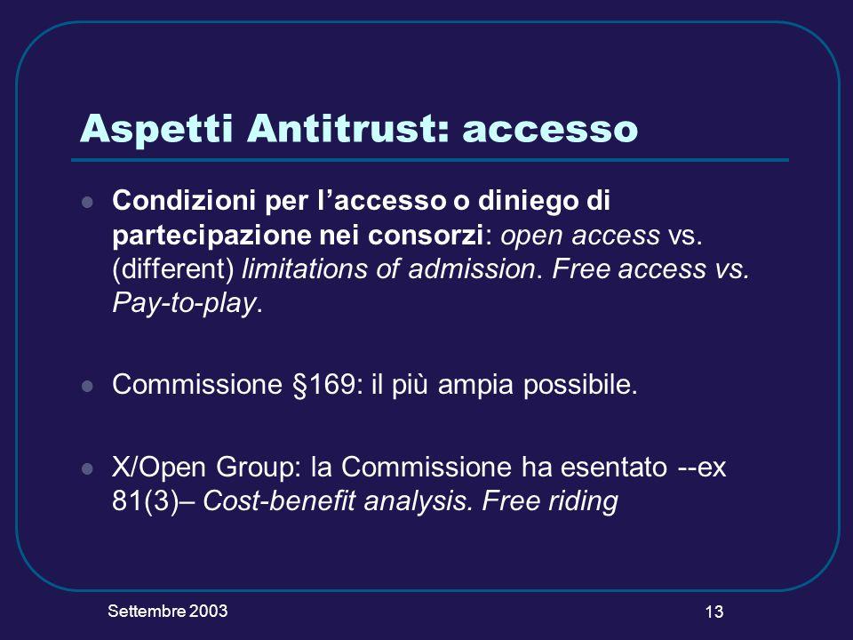 Settembre 2003 13 Aspetti Antitrust: accesso Condizioni per laccesso o diniego di partecipazione nei consorzi: open access vs. (different) limitations