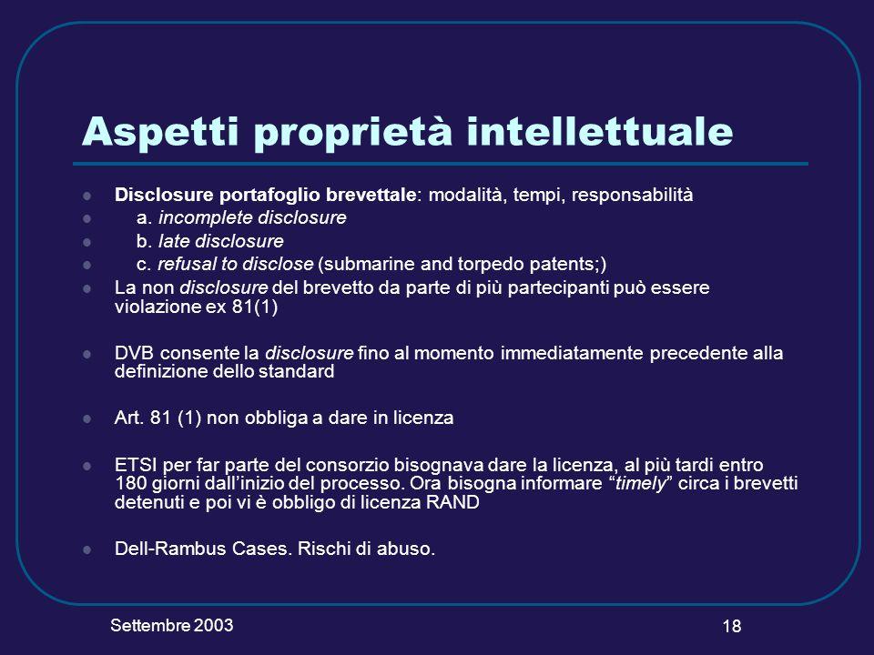 Settembre 2003 18 Aspetti proprietà intellettuale Disclosure portafoglio brevettale: modalità, tempi, responsabilità a. incomplete disclosure b. late