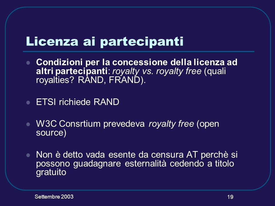 Settembre 2003 19 Licenza ai partecipanti Condizioni per la concessione della licenza ad altri partecipanti: royalty vs. royalty free (quali royalties