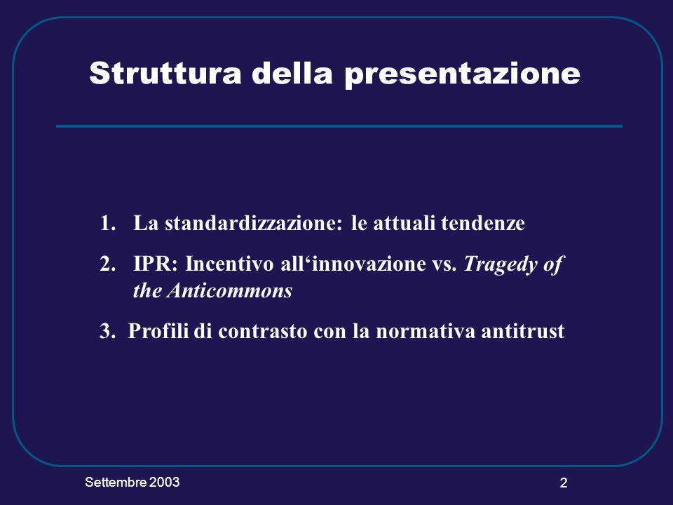 Settembre 2003 2 Struttura della presentazione 1.La standardizzazione: le attuali tendenze 2. IPR: Incentivo allinnovazione vs. Tragedy of the Anticom
