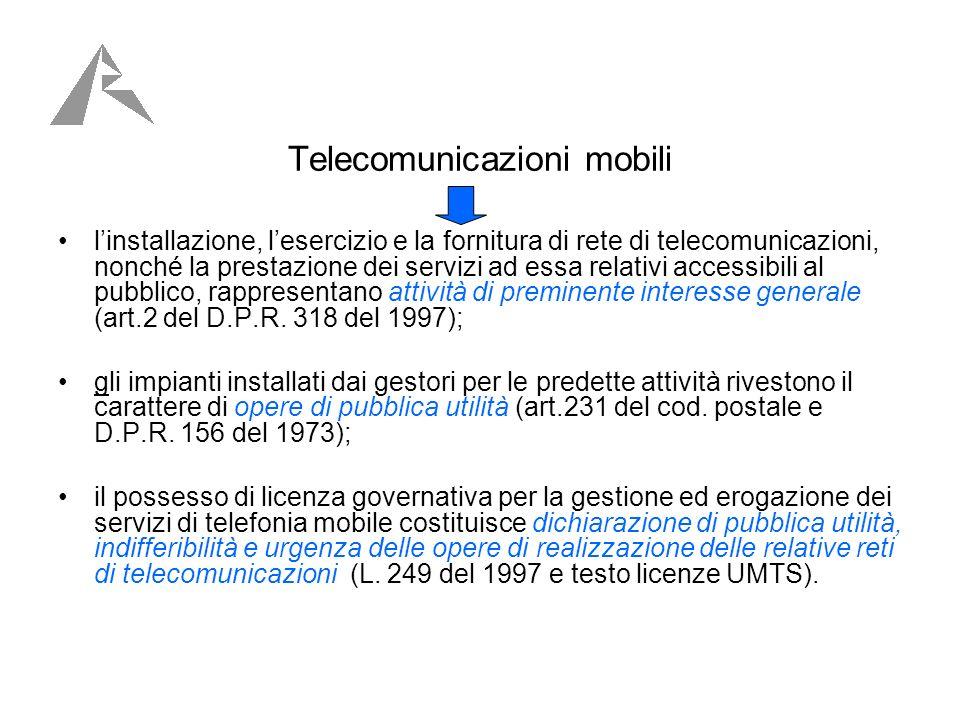 Telecomunicazioni mobili linstallazione, lesercizio e la fornitura di rete di telecomunicazioni, nonché la prestazione dei servizi ad essa relativi accessibili al pubblico, rappresentano attività di preminente interesse generale (art.2 del D.P.R.