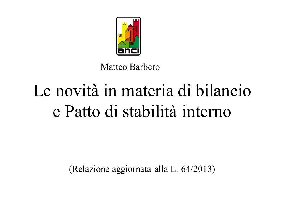 Le novità in materia di bilancio e Patto di stabilità interno (Relazione aggiornata alla L. 64/2013) Matteo Barbero