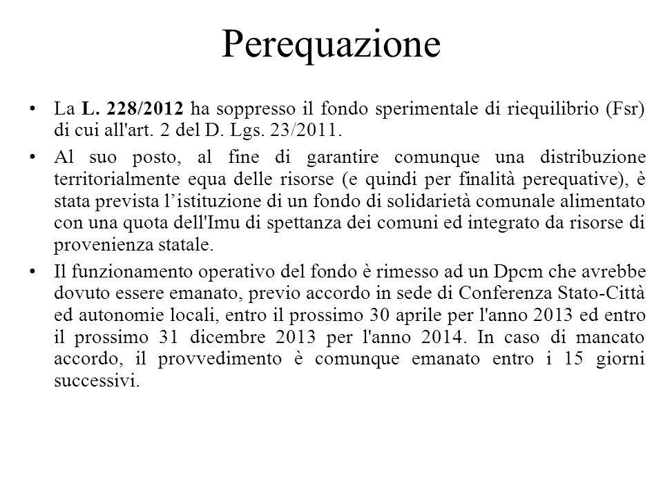 Perequazione La L. 228/2012 ha soppresso il fondo sperimentale di riequilibrio (Fsr) di cui all'art. 2 del D. Lgs. 23/2011. Al suo posto, al fine di g