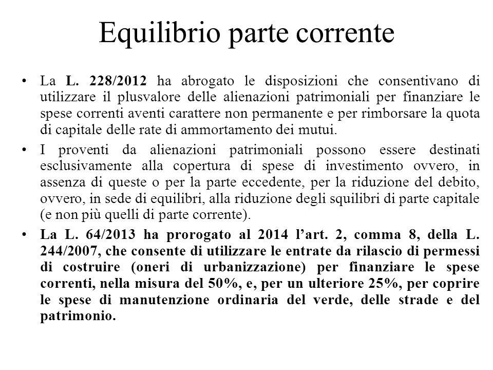 Equilibrio parte corrente La L. 228/2012 ha abrogato le disposizioni che consentivano di utilizzare il plusvalore delle alienazioni patrimoniali per f
