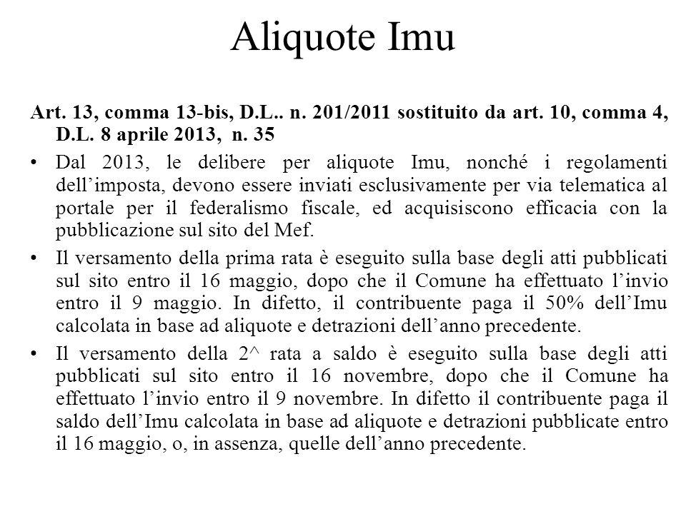 Aliquote Imu Art. 13, comma 13-bis, D.L.. n. 201/2011 sostituito da art. 10, comma 4, D.L. 8 aprile 2013, n. 35 Dal 2013, le delibere per aliquote Imu
