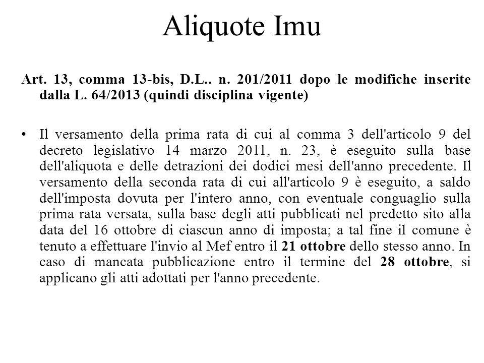 Aliquote Imu Art. 13, comma 13-bis, D.L.. n. 201/2011 dopo le modifiche inserite dalla L. 64/2013 (quindi disciplina vigente) Il versamento della prim