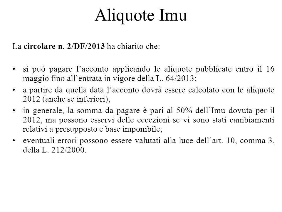 Aliquote Imu La circolare n. 2/DF/2013 ha chiarito che: si può pagare lacconto applicando le aliquote pubblicate entro il 16 maggio fino allentrata in