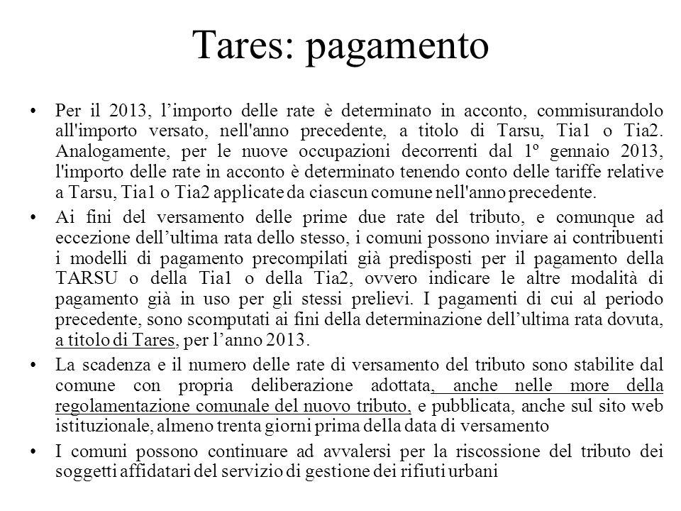 Tares: pagamento Per il 2013, limporto delle rate è determinato in acconto, commisurandolo all'importo versato, nell'anno precedente, a titolo di Tars