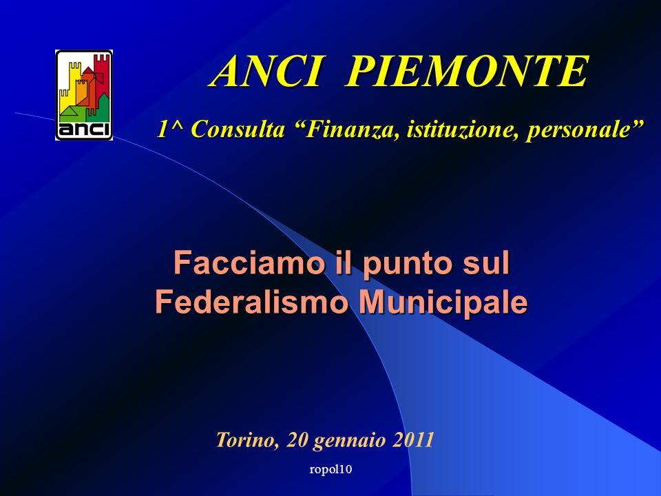 ropol10 Facciamo il punto sul Federalismo Municipale ANCI PIEMONTE 1^ Consulta Finanza, istituzione, personale Torino, 20 gennaio 2011