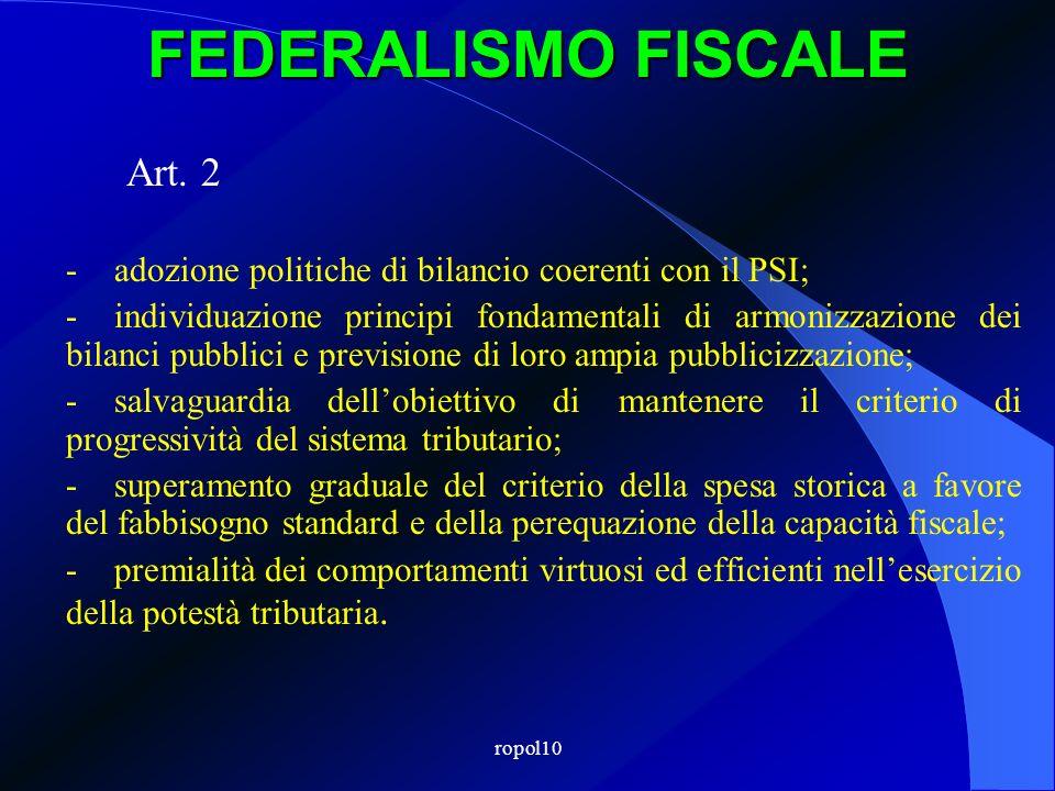 ropol10 FEDERALISMO FISCALE Art. 2 -adozione politiche di bilancio coerenti con il PSI; -individuazione principi fondamentali di armonizzazione dei bi