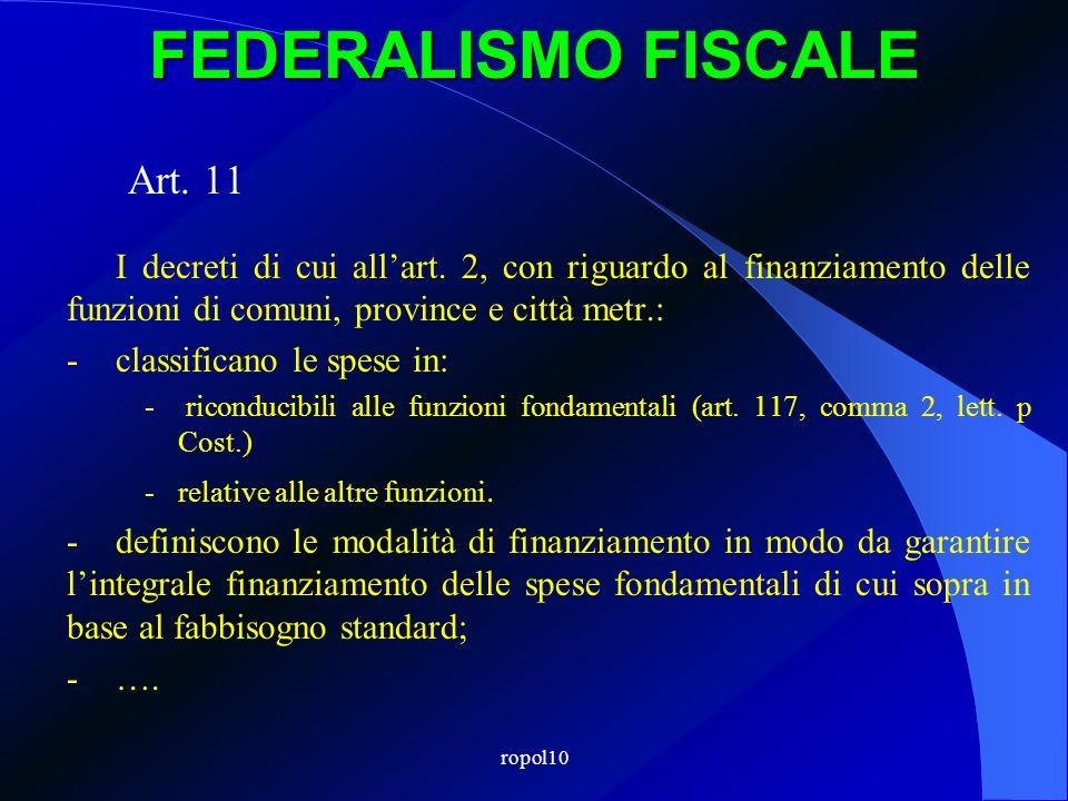 ropol10 FEDERALISMO FISCALE Art. 11 I decreti di cui allart. 2, con riguardo al finanziamento delle funzioni di comuni, province e città metr.: -class