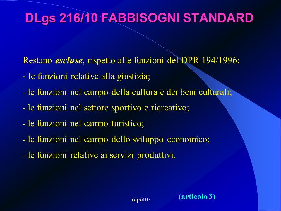 ropol10 DLgs 216/10 FABBISOGNI STANDARD (articolo 3) Restano escluse, rispetto alle funzioni del DPR 194/1996: - le funzioni relative alla giustizia;