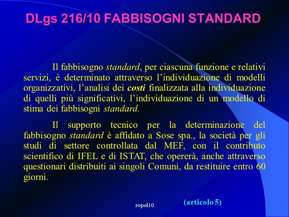 ropol10 DLgs 216/10 FABBISOGNI STANDARD (articolo 5) Il fabbisogno standard, per ciascuna funzione e relativi servizi, è determinato attraverso lindiv