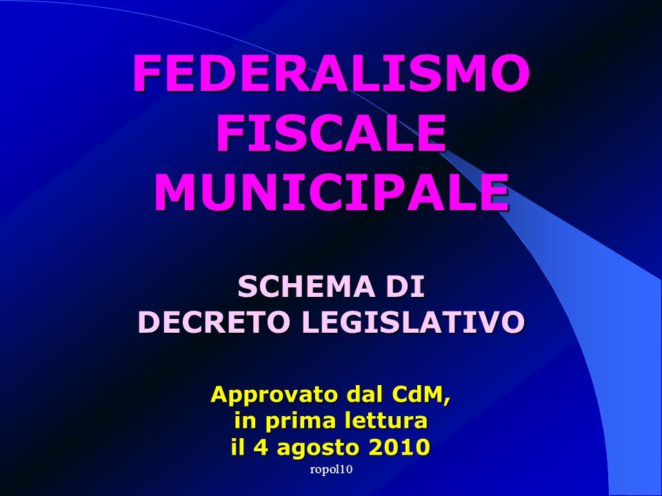 FEDERALISMO FISCALE MUNICIPALE Approvato dal CdM, in prima lettura il 4 agosto 2010 SCHEMA DI DECRETO LEGISLATIVO