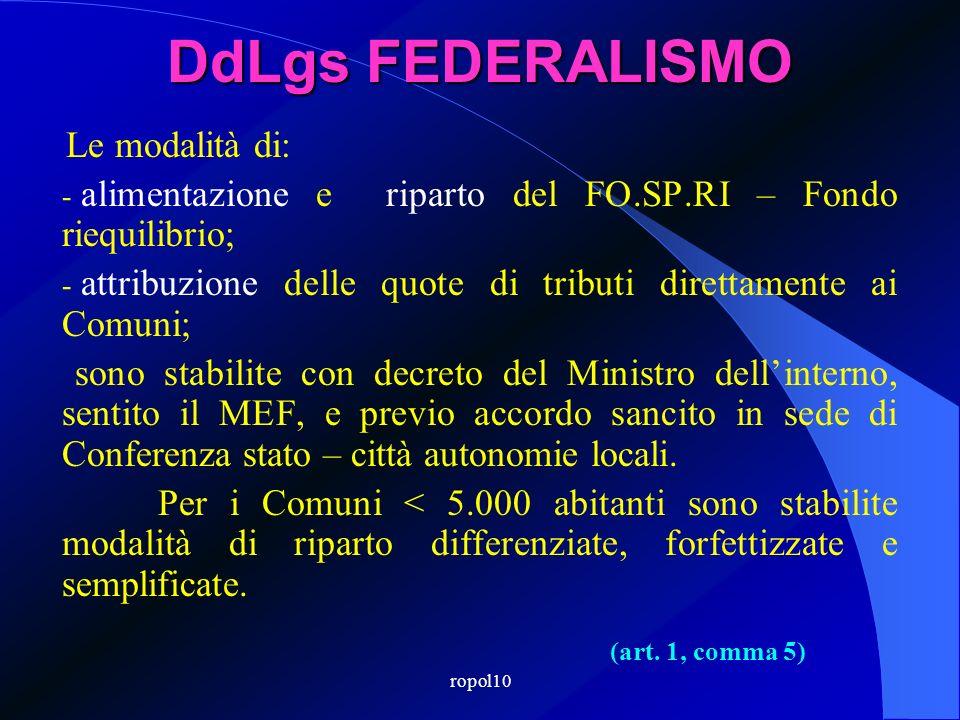 ropol10 DdLgs FEDERALISMO Le modalità di: - alimentazione e riparto del FO.SP.RI – Fondo riequilibrio; - attribuzione delle quote di tributi direttame