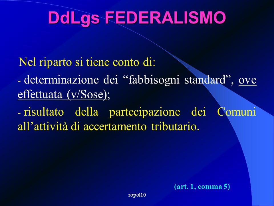 ropol10 DdLgs FEDERALISMO Nel riparto si tiene conto di: - determinazione dei fabbisogni standard, ove effettuata (v/Sose); - risultato della partecip