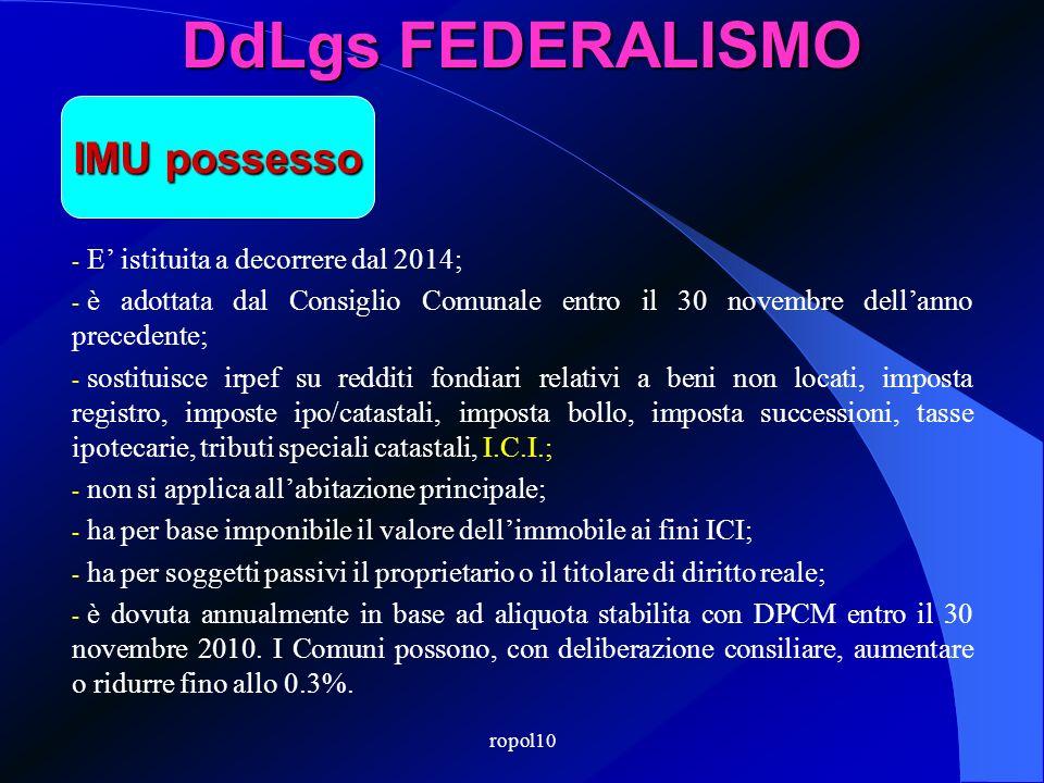 ropol10 DdLgs FEDERALISMO - E istituita a decorrere dal 2014; - è adottata dal Consiglio Comunale entro il 30 novembre dellanno precedente; - sostitui
