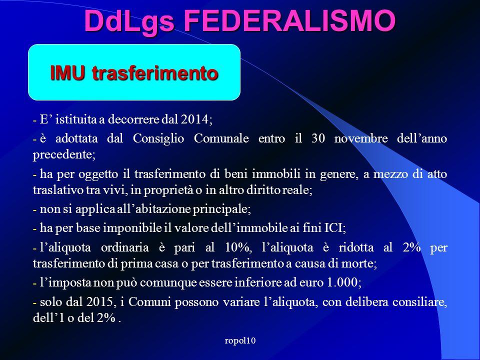 ropol10 DdLgs FEDERALISMO - E istituita a decorrere dal 2014; - è adottata dal Consiglio Comunale entro il 30 novembre dellanno precedente; - ha per o