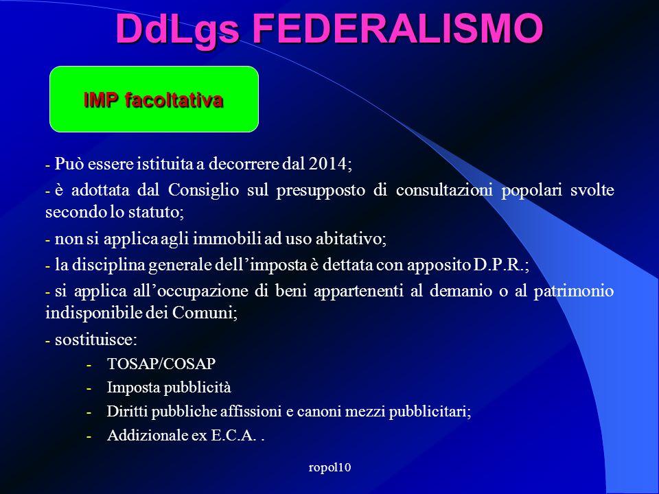 ropol10 DdLgs FEDERALISMO - Può essere istituita a decorrere dal 2014; - è adottata dal Consiglio sul presupposto di consultazioni popolari svolte sec