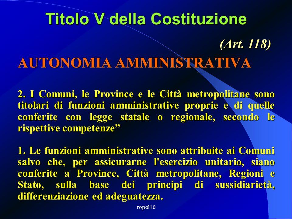 ropol10 Titolo V della Costituzione AUTONOMIA AMMINISTRATIVA 2. I Comuni, le Province e le Città metropolitane sono titolari di funzioni amministrativ