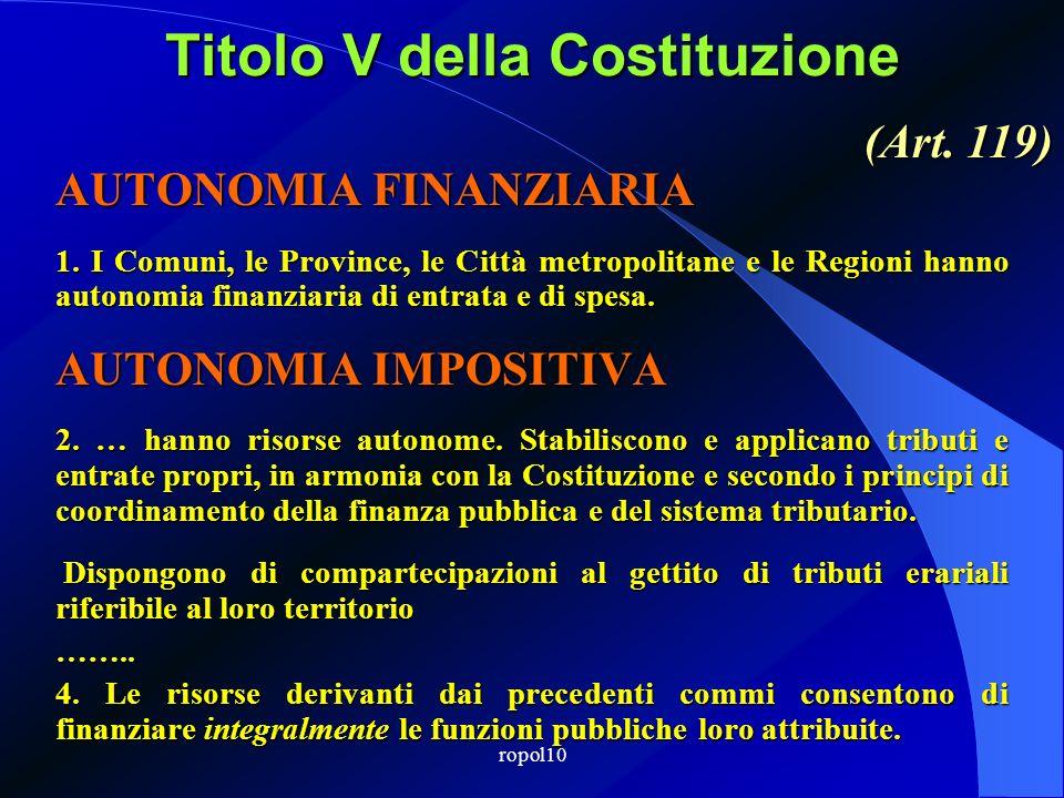 ropol10 Titolo V della Costituzione AUTONOMIA FINANZIARIA 1. I Comuni, le Province, le Città metropolitane e le Regioni hanno autonomia finanziaria di