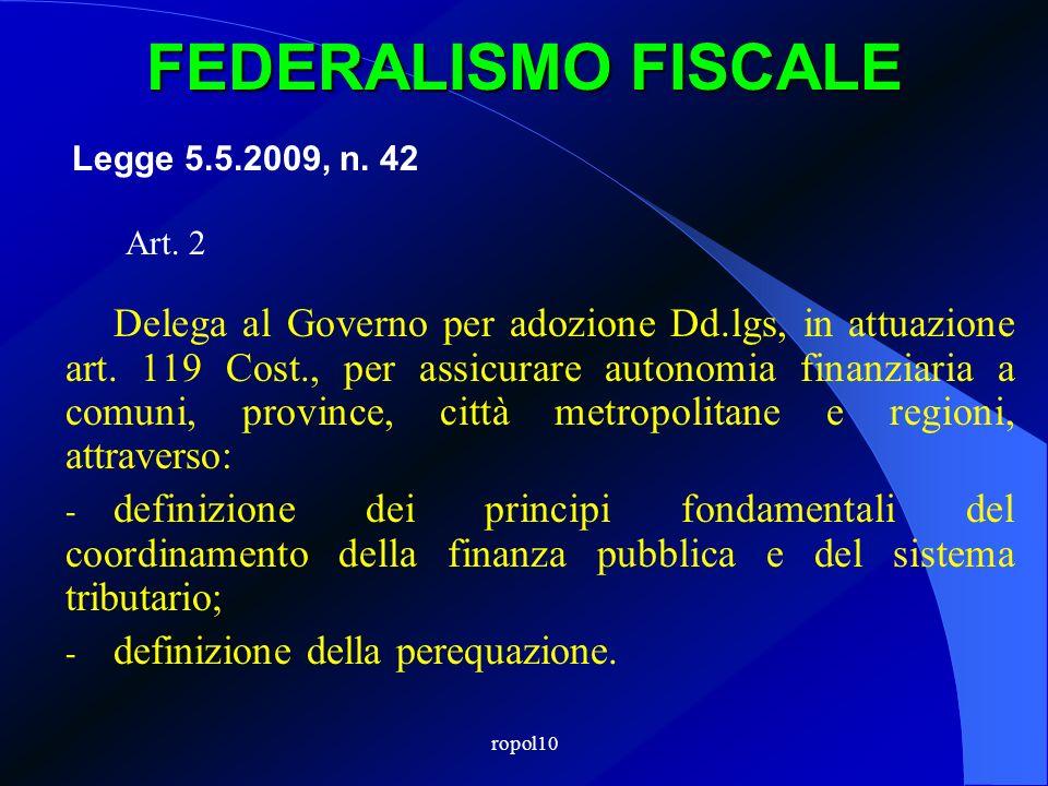 FEDERALISMO FISCALE Art. 2 Delega al Governo per adozione Dd.lgs, in attuazione art. 119 Cost., per assicurare autonomia finanziaria a comuni, provinc