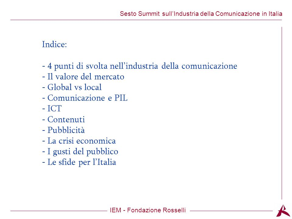 Titolo dellargomento IEM - Fondazione Rosselli Sesto Summit sullIndustria della Comunicazione in Italia b) Nel lungo periodo si possono individuare quattro nodi sui quali intervenire: Listruzione.