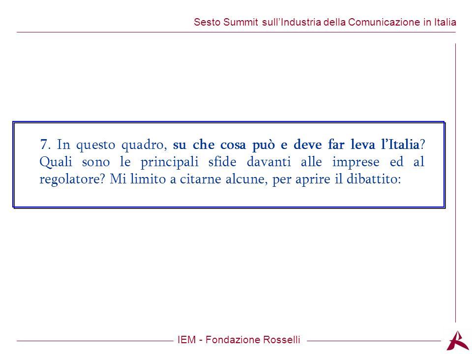 Titolo dellargomento IEM - Fondazione Rosselli Sesto Summit sullIndustria della Comunicazione in Italia 7.