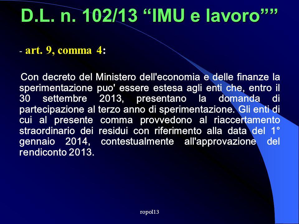 DLgs. 118/2011 - Sistemi contabili (art. 38) DECORRENZA Le disposizioni contenute nel Decreto entreranno in vigore a decorrere dal 2014. Ora dal 2015,