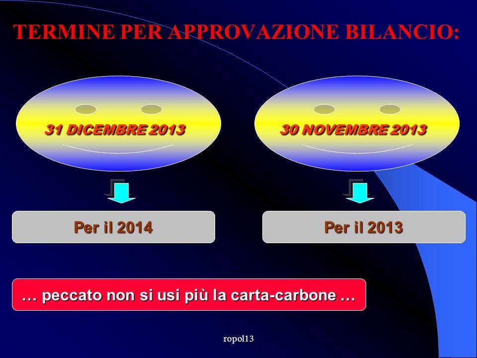 ropol13 TERMINE PER APPROVAZIONE BILANCIO: 31 DICEMBRE 2013 Per il 2014 30 NOVEMBRE 2013 Per il 2013 … peccato non si usi più la carta-carbone …