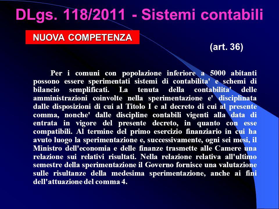 DLgs. 118/2011 - Sistemi contabili Il decreto di cui al primo periodo prevede la sperimentazione della tenuta della contabilita' finanziaria sulla bas