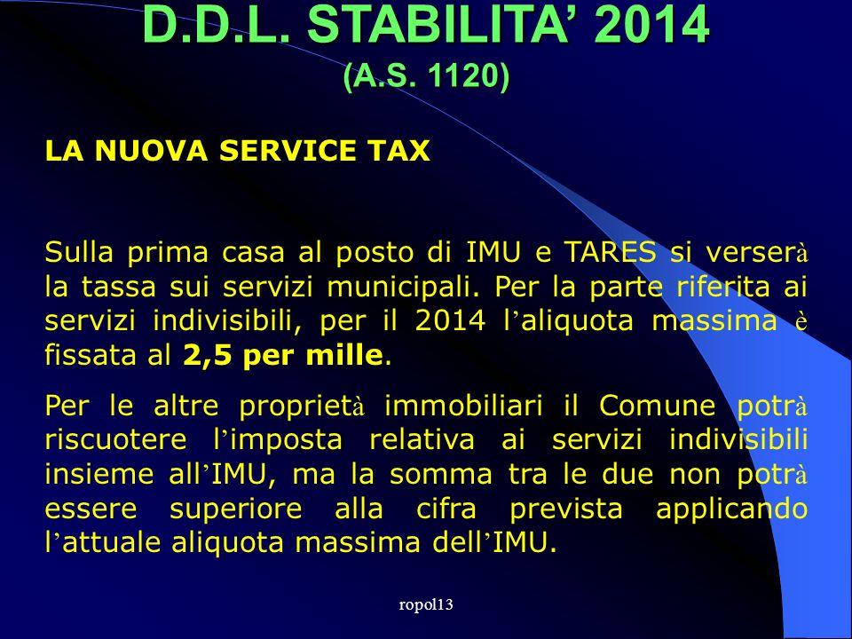 ropol13 D.D.L. STABILITA 2014 (A.S. 1120) LA NUOVA SERVICE TAX La nuova Service Tax avr à due gambe: La tassa che serve a coprire i costi del servizio