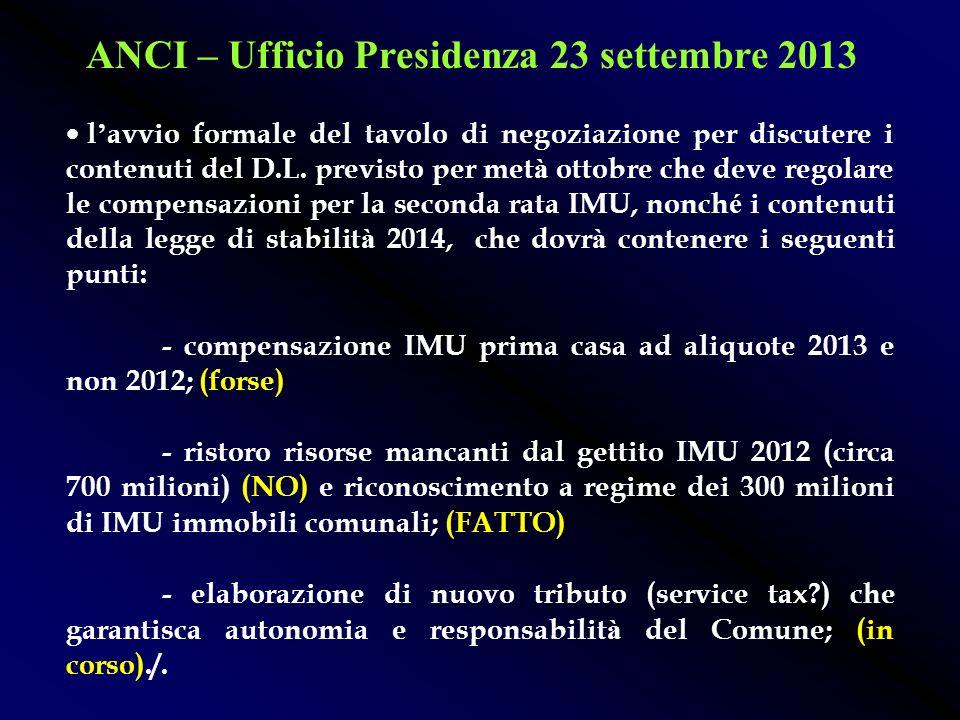 ANCI – Ufficio Presidenza 23 settembre 2013 l erogazione immediata della compensazione della prima rata IMU abitazione principale; (FATTO) la chiusura