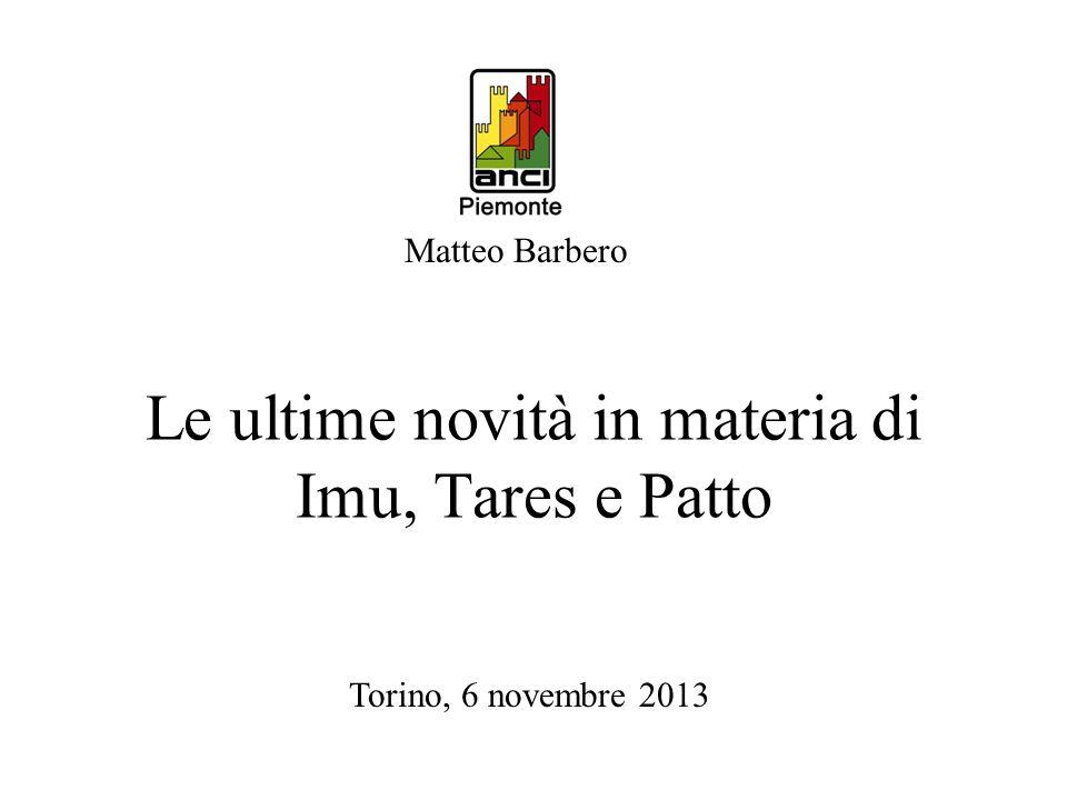 Le ultime novità in materia di Imu, Tares e Patto Matteo Barbero Torino, 6 novembre 2013