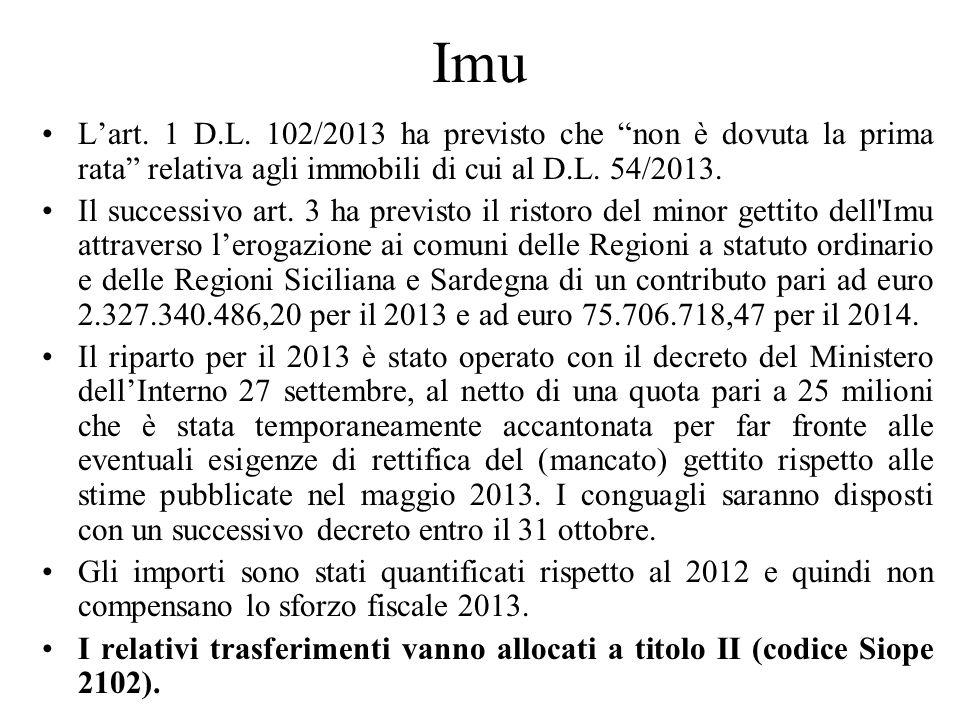 Imu Lart. 1 D.L. 102/2013 ha previsto che non è dovuta la prima rata relativa agli immobili di cui al D.L. 54/2013. Il successivo art. 3 ha previsto i
