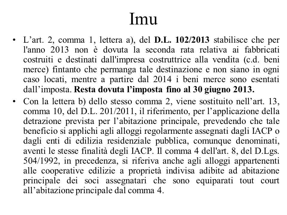 Imu Lart. 2, comma 1, lettera a), del D.L. 102/2013 stabilisce che per l'anno 2013 non è dovuta la seconda rata relativa ai fabbricati costruiti e des