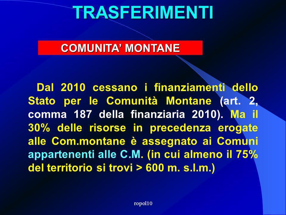 ropol10TRASFERIMENTI Dal 2010 cessano i finanziamenti dello Stato per le Comunità Montane (art.