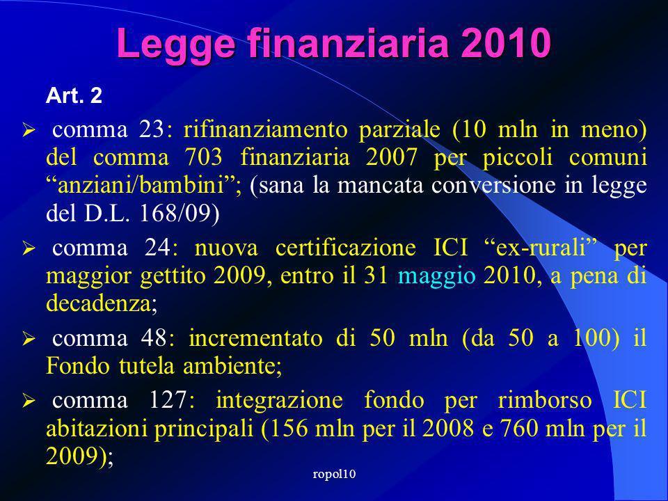 Legge finanziaria 2010 comma 23: rifinanziamento parziale (10 mln in meno) del comma 703 finanziaria 2007 per piccoli comuni anziani/bambini; (sana la mancata conversione in legge del D.L.