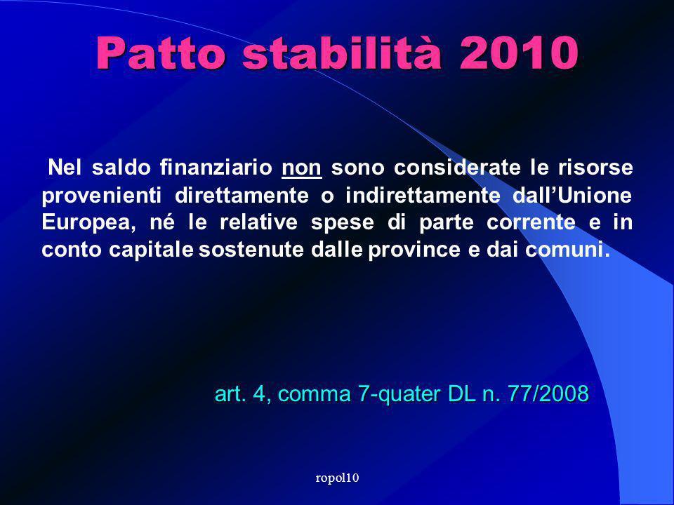 ropol10 Patto stabilità 2010 Nel saldo finanziario non sono considerate le risorse provenienti direttamente o indirettamente dallUnione Europea, né le relative spese di parte corrente e in conto capitale sostenute dalle province e dai comuni.