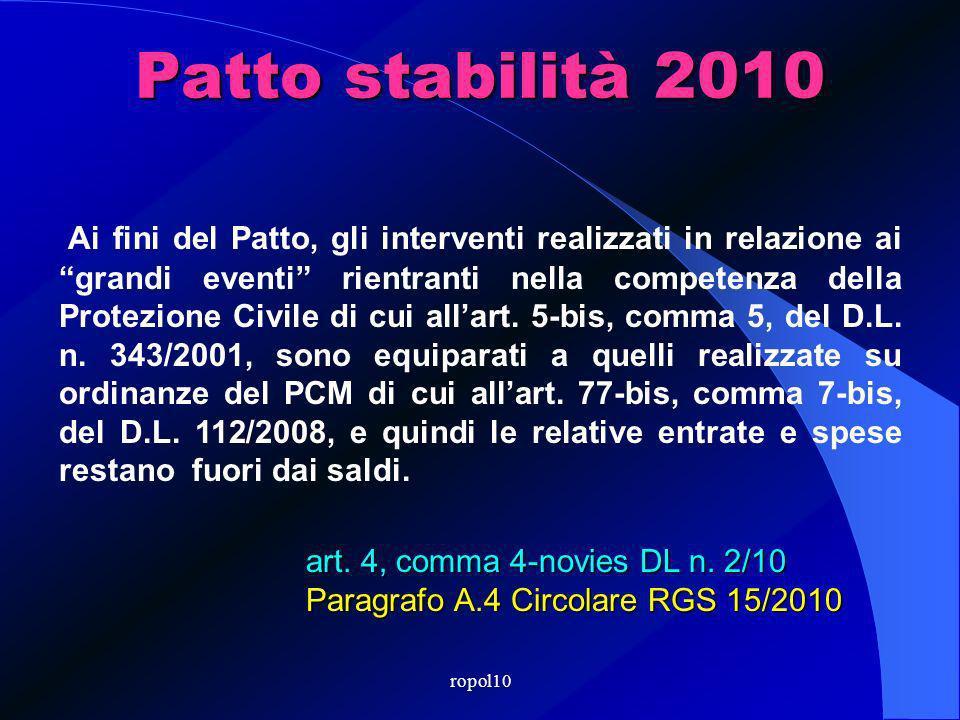ropol10 Patto stabilità 2010 Ai fini del Patto, gli interventi realizzati in relazione ai grandi eventi rientranti nella competenza della Protezione Civile di cui allart.