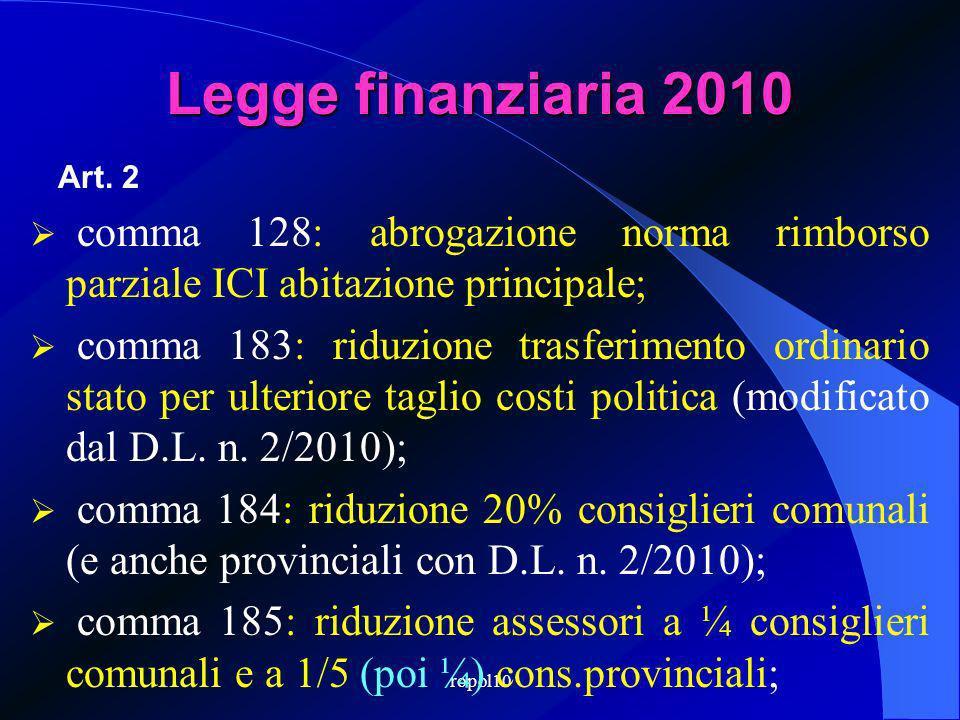ropol10 Legge finanziaria 2010 comma 128: abrogazione norma rimborso parziale ICI abitazione principale; comma 183: riduzione trasferimento ordinario stato per ulteriore taglio costi politica (modificato dal D.L.