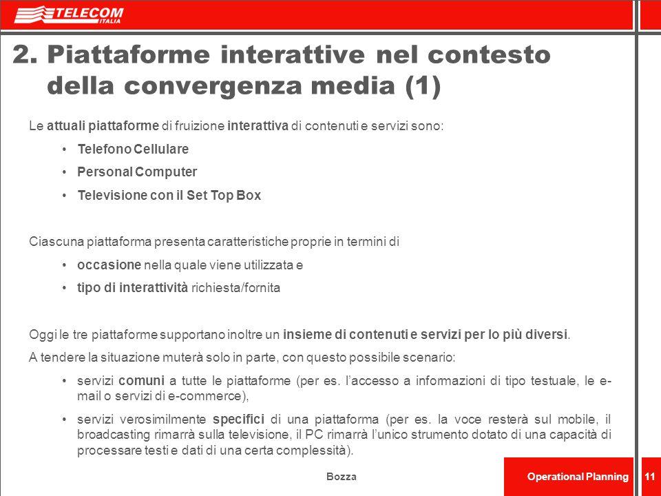 BozzaOperational Planning11 2. Piattaforme interattive nel contesto della convergenza media (1) Le attuali piattaforme di fruizione interattiva di con