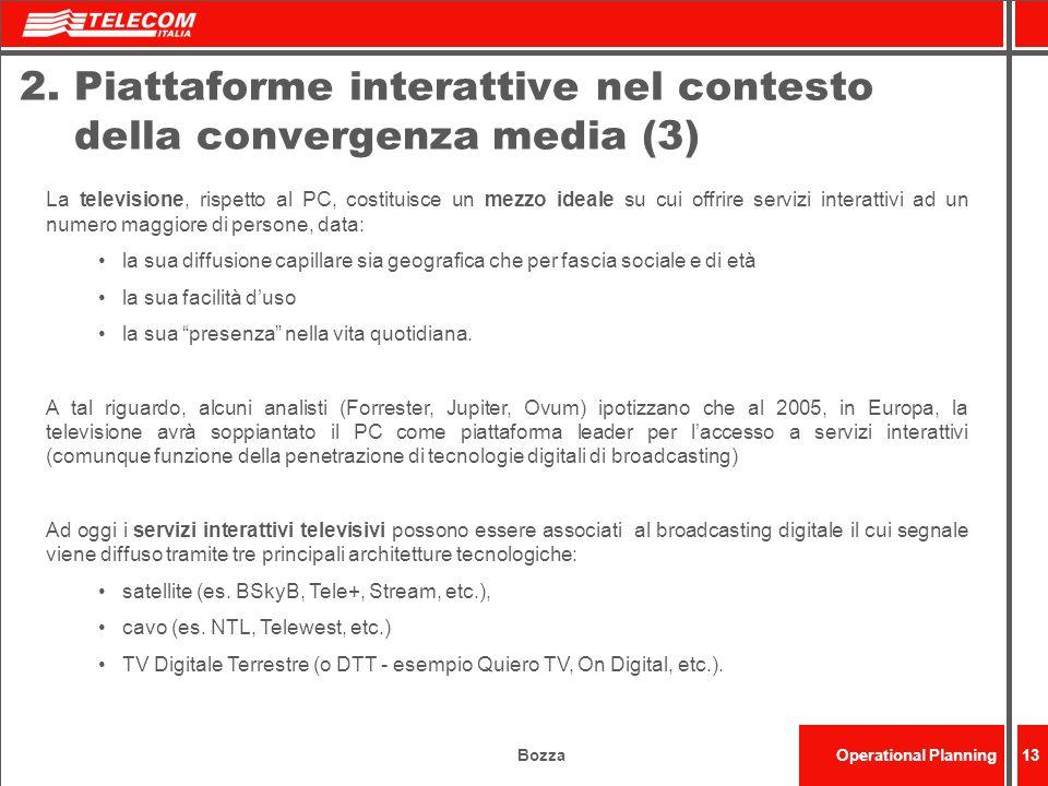 BozzaOperational Planning13 2. Piattaforme interattive nel contesto della convergenza media (3) La televisione, rispetto al PC, costituisce un mezzo i