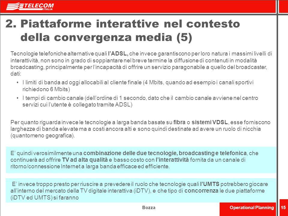 BozzaOperational Planning15 2. Piattaforme interattive nel contesto della convergenza media (5) Tecnologie telefoniche alternative quali lADSL, che in